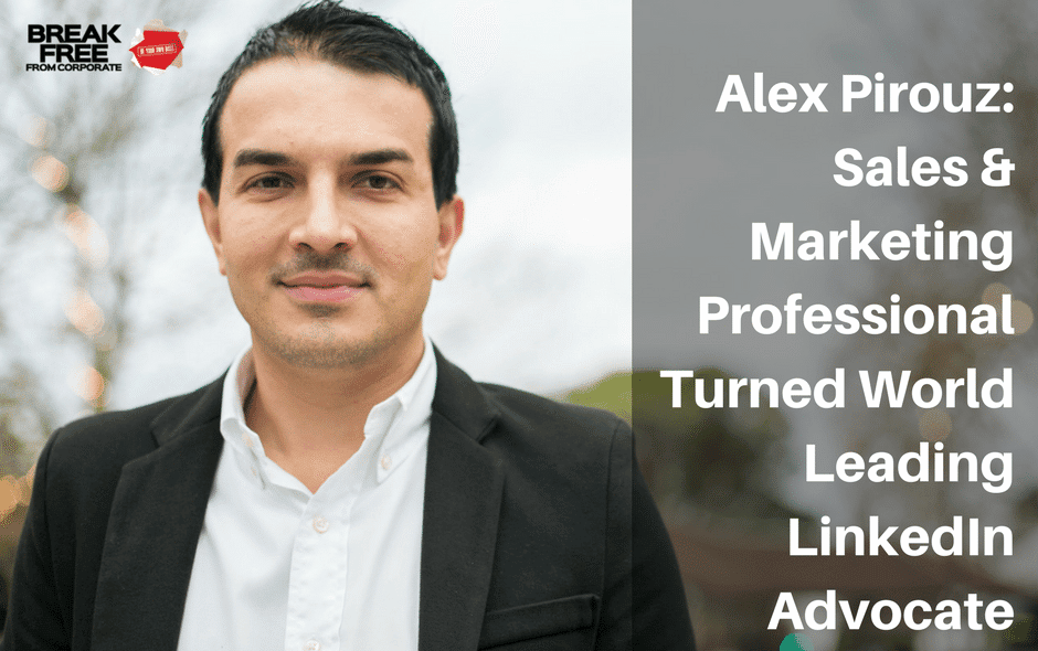 Gavin Sequeira interviews Alex Pirouz – Sales & Marketing Professional Turned World Leading LinkedIn Advocate