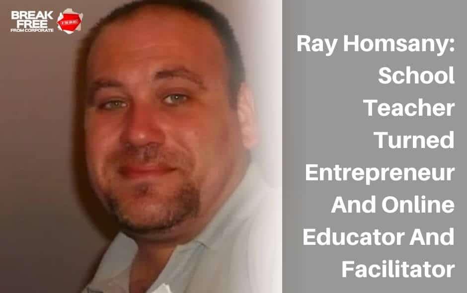 Gavin Sequeira interviews Ray Homsany – School Teacher Turned Entrepreneur And Online Educator And Facilitator